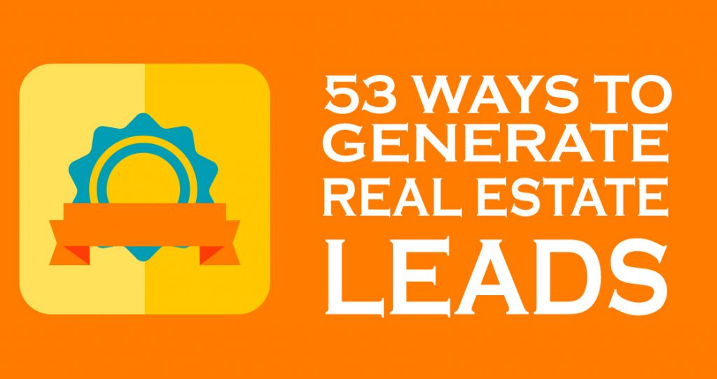 Generate Real Estate Leads: 53 Ways To Dominate